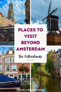 Places to visit beyond Amsterdam in the Netherlands