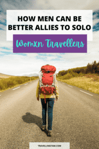 how to be an ally to women who travel solo